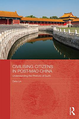 Civilising Citizens in Post Mao China PDF