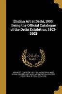 INDIAN ART AT DELHI 1903 BEING PDF