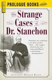 The Strange Cases of Dr. Stanchon