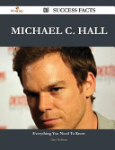 Michael C  Hall 85 Success Facts   Everything You Need to Know about Michael C  Hall PDF
