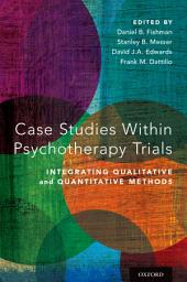 Case Studies Within Psychotherapy Trials: Integrating Qualitative and Quantitative Methods