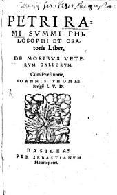 Petri Rami summi philosophi et oratoris Liber, de moribus veterum gallorum