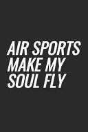 Air Sports Make My Soul Fly