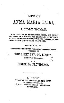Life of A  M  Taigi  a holy woman     Translated from the French and Italian lives written by     Dr Luquet  By a Sister of Providence PDF