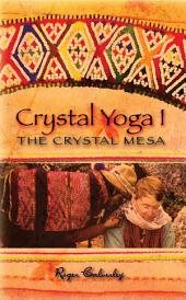 Crystal Yoga I: The Crystal Mesa