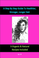A Step by Step Guide to Healthier, Stronger, Longer Hair