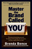 Master the Brand Called YOU  The Proven Leadership Personal Branding System to Help You Earn More  Do More and Be More At Work PDF