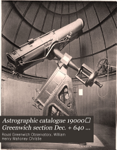 Astrographic Catalogue 19000̇ Greenwich Section Dec. + 640 to 900: Volume 1