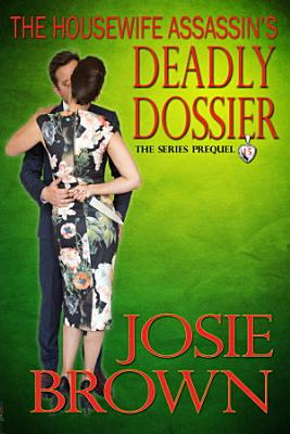The Housewife Assassin   s Deadly Dossier