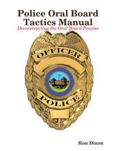 Police Oral Board Tactics Manual - Deconstructing the Oral Board Process - 2nd EDITION