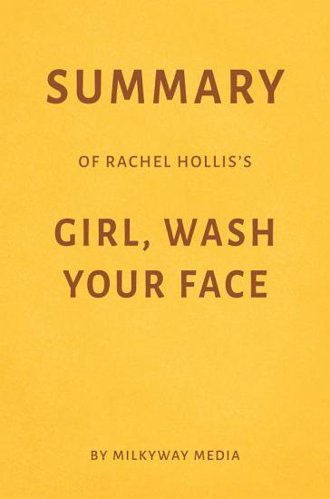 Summary of Rachel Hollis   s Girl  Wash Your Face by Milkyway Media PDF