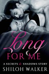 Long For Me: A Secrets & Shadows Story