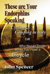 These Are Your Endorphins Speaking: Cycling and Camping in Italy Or Who Needs Drugs When You Have a Bicycle