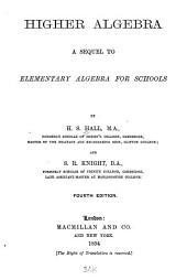 Higher Algebra: A Sequel to Elementary Algebra for Schools