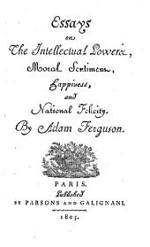 Essays on the Intellectual Powers, Moral Sentiment, Happiness and National Felicity