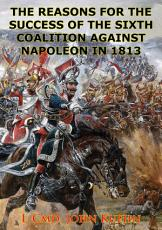 The Reasons For The Success Of The Sixth Coalition Against Napoleon In 1813 PDF