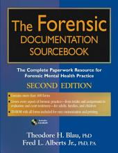 The Forensic Documentation Sourcebook: The Complete Paperwork Resource for Forensic Mental Health Practice, Edition 2