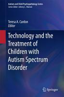 Technology and the Treatment of Children with Autism Spectrum Disorder PDF