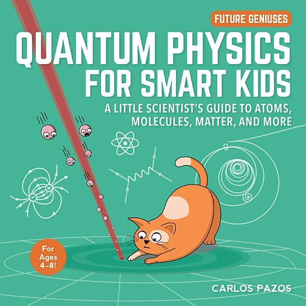 Download Quantum Physics for Smart Kids Book