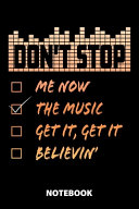 Don t Stop Me Now The Music Get It  Get It Believin  Notebook
