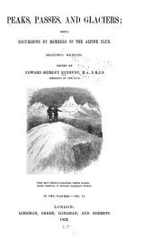 Peaks, Passes and Glaciers: A Series of Excursions by Members of the Alpine Club. [Series 1]-3 ...