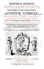 Historia Haeresis monothelitarum sanctaeque in eam sextae synodi actorum vindiciae