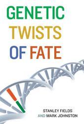 Genetic Twists of Fate