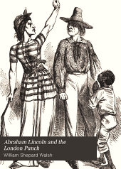 Abraham Lincoln and the London Punch: Cartoons, Comments and Poems, Published in the London Charivari, During the American Civil War (1861-1865)