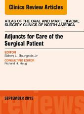 Adjuncts for Care of the Surgical Patient, An Issue of Atlas of the Oral & Maxillofacial Surgery Clinics 23-2, E-Book