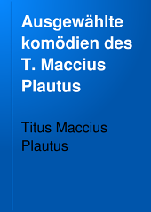 Ausgewählte komödien des T. Maccius Plautus: Band 4