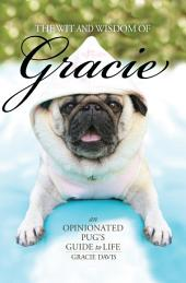 The Wit and Wisdom of Gracie: An Opinionated Pug's Guide to Life