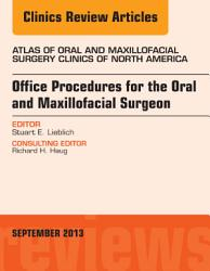 Office Procedures For The Oral And Maxillofacial Surgeon An Issue Of Atlas Of The Oral And Maxillofacial Surgery Clinics Book PDF