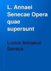 L. Annaei Senecae opera quae supersunt: Volume 1