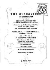 The Muscovites in California, Or Rather, Demonstration of the Passage from North America: Discovered by the Russians and of the Ancient One of the Peoples who Transmigrated There from Asia : Historical, Geographical Dissertation of Father F. Guiseppe Torrubia