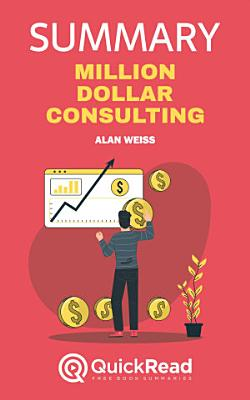 Million Dollar Consulting by Alan Weiss  Summary
