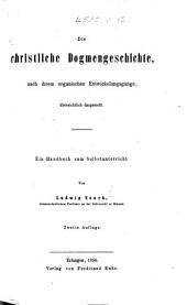 Die christliche Dogmengeschichte, nach ihrem organischen Entwickelungsgange, übersichtlich dargestellt. ... Zweite Auflage