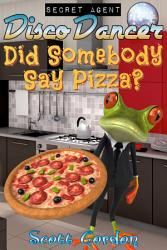 Secret Agent Disco Dancer Did Somebody Say Pizza  Book PDF