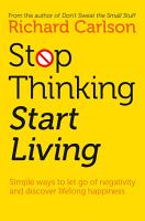 Stop Thinking  Start Living  Discover Lifelong Happiness PDF