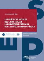 Las pr  cticas sociales que caracterizan la convivencia cotidiana de la escuela primaria p  blica PDF
