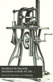 Handbuch für specielle eisenbahn-technik: bd. Die technik des betriebes mit signalwesen und werkstätteneinrichtung. Bearbeitet von Ludw. Becker, Theodor Büte, E. Buresch ... 2. Aufl. 1876