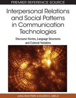 Interpersonal Relations and Social Patterns in Communication Technologies  Discourse Norms  Language Structures and Cultural Variables PDF