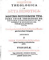 Inquisitio theologica in Acta Henotica: nostro potissimum tempore inter theologos Augustanae confessionis et reformatae ecclesiae a reformatis resuscitata ...