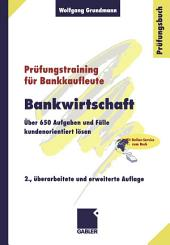 Bankwirtschaft: Über 650 Aufgaben und Fälle kundenorientiert lösen, Ausgabe 2