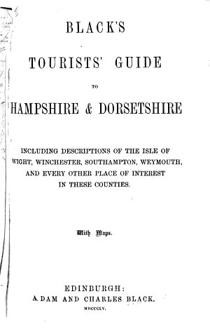 Black s Tourists  Guide to Hampshire   Dorsetshire  Including     the Isle of Wight  etc