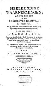 Heelkundige waarneemingen, aangetekend in het Koninglyke Hospitaal te Stockholm ...