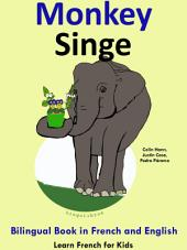 Learn French: French for Kids. Monkey - Singe: Bilingual Tale in English and French: Learn French Series.