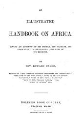 An Illustrated Handbook on Africa: Giving an Account of Its People, Its Climate ...