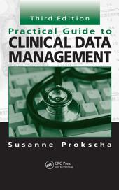 Practical Guide to Clinical Data Management, Third Edition: Edition 3