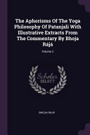 The Aphorisms of the Yoga Philosophy of Patanjali with Illustrative Extracts from the Commentary by Bhoja R  j    PDF
