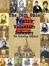 The 26th Ohio Veteran Volunteer Infantry: The Groundhog Regiment